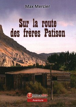 Sur la route des freres Patison - Max Mercier