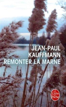 Remonter la Marne - Jean Paul Kauffmann