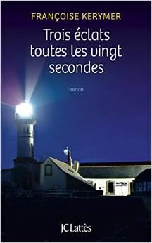 Trois éclats toutes les vingt secondes -  Françoise Kerymer