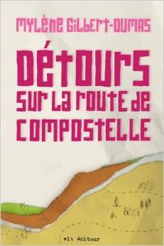 Detour Sur la Route de Compostelle de Mylene Gilbert-Dumas