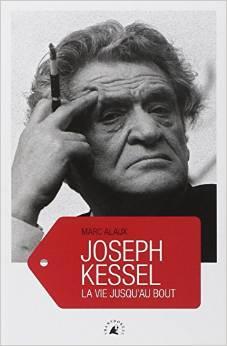 Joseph Kessel : La vie jusqu'au bout de Marc Alaux