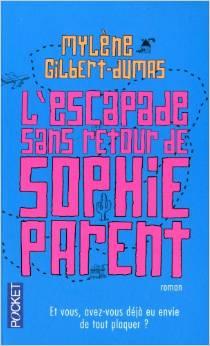 L'escapade sans retour de Sophie Parent  Mylène GILBERT-DUMAS