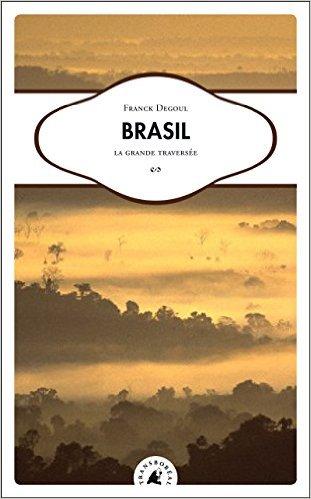 Brasil la grande traversée Franck Degoul