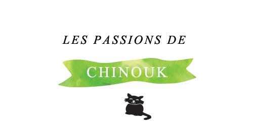 Les passions de Chinouk