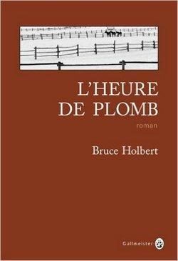 l' heure de plomb de Bruce Holbert