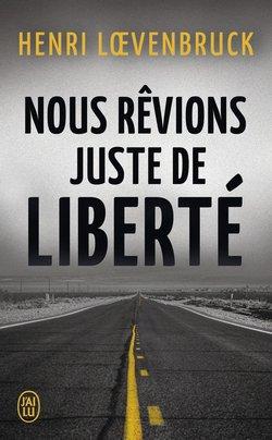 Nous rêvions juste de liberté de Henri Loevenbruck