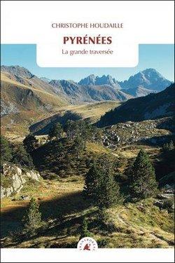 Pyrénées : La grande traversée de Christophe Houdaille