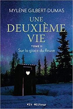 Une Deuxieme Vie - Sur la Glace du Fleuve - Mylène Gilbert-Dumas