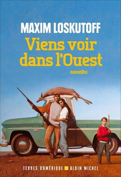 Viens voir dans l'Ouest de Maxim Loskutoff - Terres d'Amérique