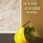 livre Sur la route et en cuisine avec mes héros – Rick Bass