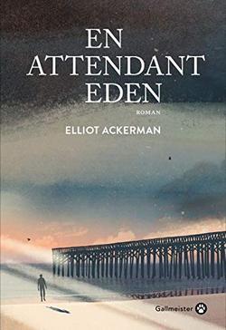 roman En attendant Eden d'Elliot Ackerman