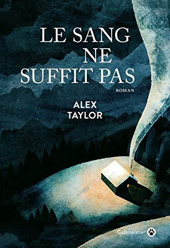 Le sang ne suffit pas de Alex Taylor - Gallmeister