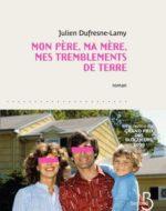 Mon père, ma mère, mes tremblements de terre de Julien Dufresne-Lamy