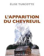 L'apparition du chevreuil d'Élise Turcotte | Le Mot et Le Reste