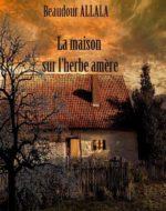 La maison sur l'herbe amère de Beaudour Allala
