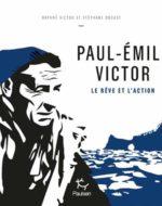 Paul-Emile Victor Le rêve et l'action | Paulsen