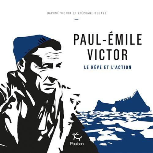 livre Paul-Emile Victor Le reve et l action