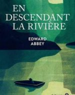 En descendant la rivière d'Edward Abbey - Gallmeister