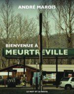Bienvenue à Meurtreville  de André Marois