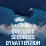 Quelques secondes d'inattention de Jesse Blackadder