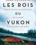 Les rois du Yukon d'Adam Weymouth