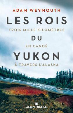 livre Les rois du Yukon d'Adam Weymouth